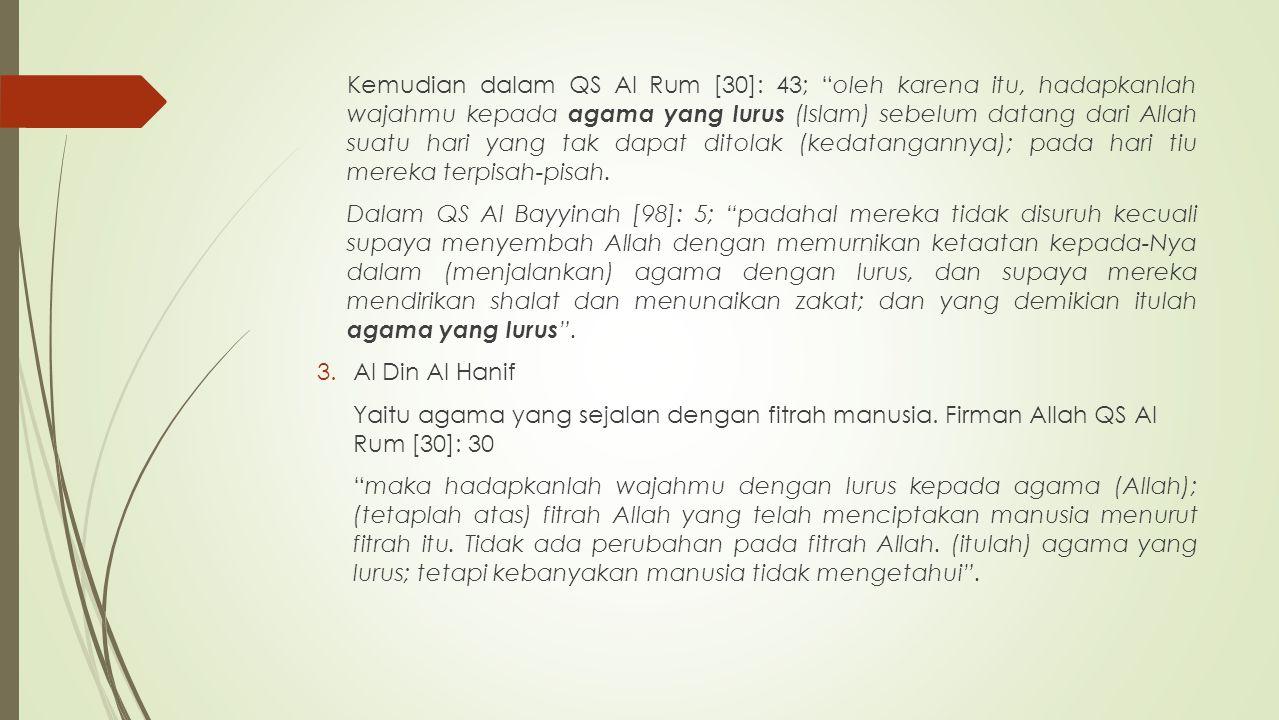 Kemudian dalam QS Al Rum [30]: 43; oleh karena itu, hadapkanlah wajahmu kepada agama yang lurus (Islam) sebelum datang dari Allah suatu hari yang tak dapat ditolak (kedatangannya); pada hari tiu mereka terpisah-pisah.